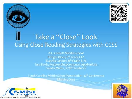 "Take a ""Close"" Look Using Close Reading Strategies with CCSS A.L. Corbett Middle School Bridget Black, 6 th Grade ELA Kanelia Cannon, 8 th Grade ELA Tara."