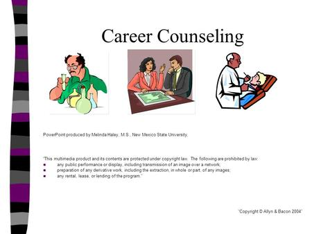 "Career Counseling PowerPoint produced by Melinda Haley, M.S., New Mexico State University. ""This multimedia product and its contents are protected under."