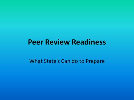 Peer Review Readiness What State's Can do to Prepare.