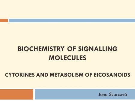 BIOCHEMISTRY OF SIGNALLING MOLECULES CYTOKINES AND METABOLISM OF EICOSANOIDS Jana Švarcová.