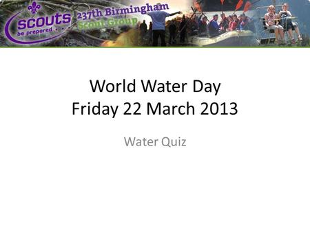 World Water Day Friday 22 March 2013 Water Quiz. Q1: How much of the Earth's surface is covered in water? 1.20% 2.40% 3.60% 4.80%
