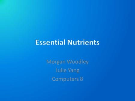Morgan Woodley Julie Yang Computers 8. Carbohydrates Ideal source of energy for your body 2 types – SIMPLE (sugar) – COMPLEX(starches) Sources: fruit,