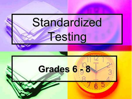 Standardized Testing Grades 6 - 8. Stanford Achievement Tests - Grades 1 - 8 - Administered in the Spring.