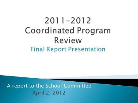A report to the School Committee April 2, 2012.  As part of its accountability system, the Department of Elementary and Secondary Education oversees.