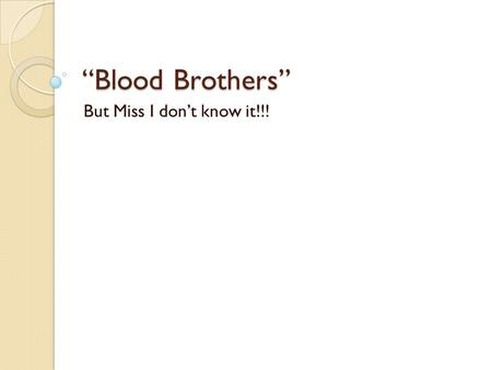 """Blood Brothers"" But Miss I don't know it!!!."