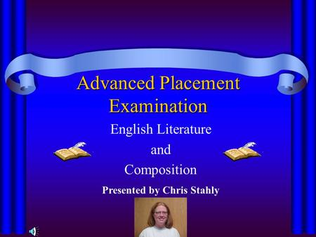 Advanced Placement Examination English Literature and Composition Presented by Chris Stahly.