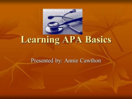 Learning APA Basics Presented by: Annie Cawthon. What is APA? American Psychological Association (APA) American Psychological Association (APA) Used to.