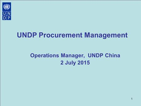 UNDP Procurement Management Operations Manager, UNDP China 2 July 2015 1.