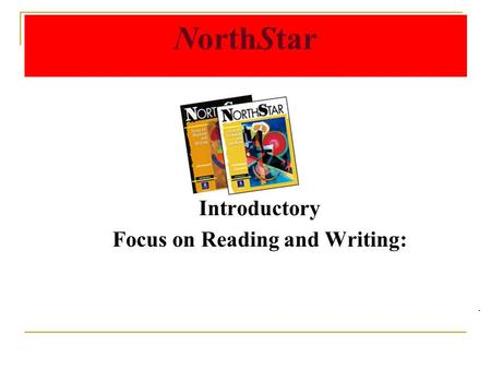 Introductory Focus on Reading and Writing:. NorthStar.
