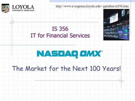 IS 356 IT for Financial Services The Market for the Next 100 Years!