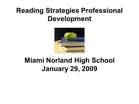 Reading Strategies Professional Development Miami Norland High School January 29, 2009.