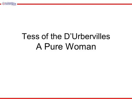 Tess of the D'Urbervilles A Pure Woman. The Setting of the Novel Most of the action takes place in the late 19 th Century in Southwestern England in the.