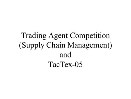 Trading Agent Competition (Supply Chain Management) and TacTex-05.