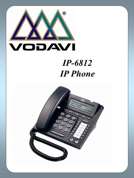 IP-6812 IP Phone. IP Telephony for business The IP-6812 is an advanced technology phone designed to enable real-time voice communication over IP networks.