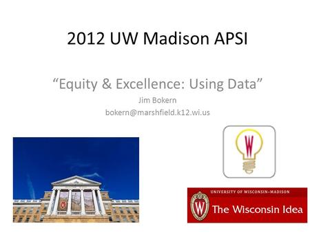 "2012 UW Madison APSI ""Equity & Excellence: Using Data"" Jim Bokern"