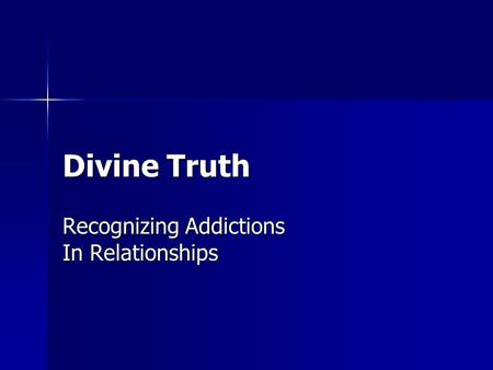 Divine Truth Recognizing Addictions In Relationships.