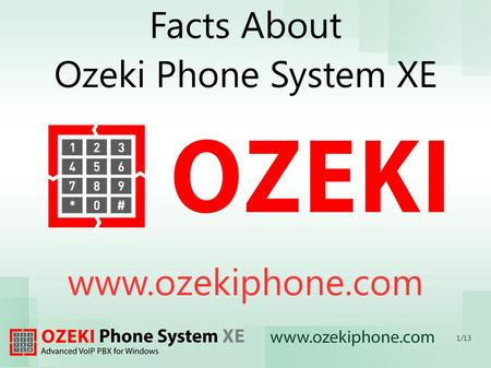 Facts About Ozeki Phone System XE www.ozekiphone.com 1/13.