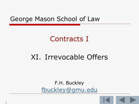 1 George Mason School of Law Contracts I XI.Irrevocable Offers F.H. Buckley