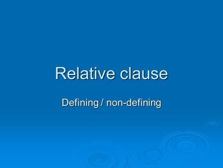 Relative clause Defining / non-defining.  Sentences can be divided into parts called clauses. A relative clause is a part of a sentence that describes.