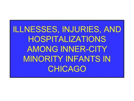 ILLNESSES, INJURIES, AND HOSPITALIZATIONS AMONG INNER-CITY MINORITY INFANTS IN CHICAGO.