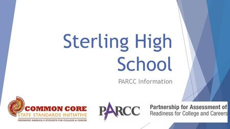 Sterling High School PARCC Information. ●Academic Standards ○No standards/district created standards > 1996 NJ Core Curriculum Content Standards > 2010.