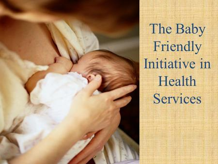 The Baby Friendly Initiative in Health Services Health Canada Recommendation Exclusive breastfeeding for the first six months of life for healthy term.