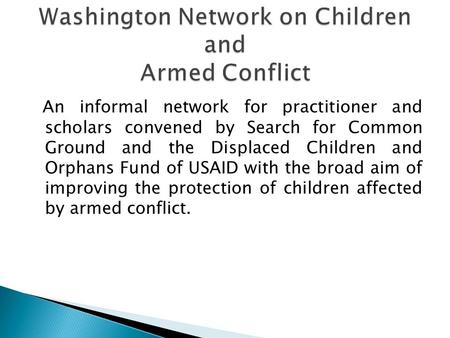 An informal network for practitioner and scholars convened by Search for Common Ground and the Displaced Children and Orphans Fund of USAID with the broad.