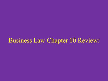 Business Law Chapter 10 Review:. Case for Legal Thinking page 187 Read case for Legal Thinking on page 187 and answer the questions below. – Would the.