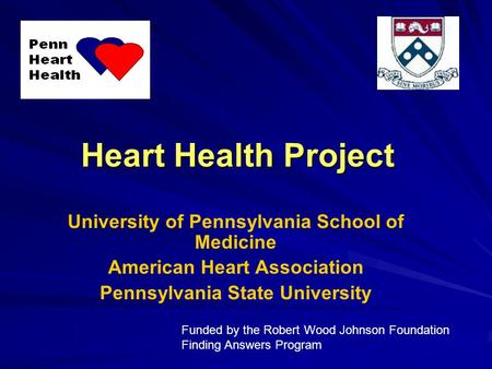 Heart Health Project University of Pennsylvania School of Medicine American Heart Association Pennsylvania State University Funded by the Robert Wood Johnson.