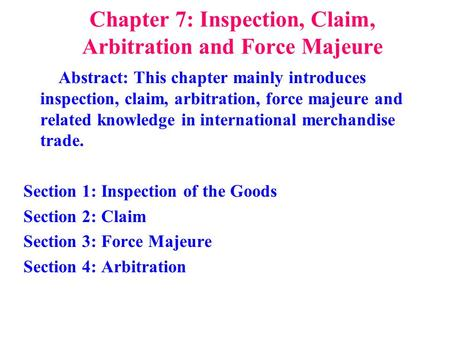 Chapter 7: Inspection, Claim, Arbitration and Force Majeure Abstract: This chapter mainly introduces inspection, claim, arbitration, force majeure and.