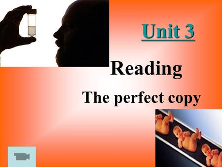 Unit 3 Unit 3 The perfect copy Reading Title understanding How do you understand the word copy? A. model B. clone C. similarity D. imitation scientific.