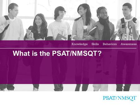 1 What is the PSAT/NMSQT?. 2 A Brief Overview of the Presentation  What is the PSAT/NMSQT?  Skills Tested on the PSAT/NMSQT  Sample PSAT/NMSQT Questions.