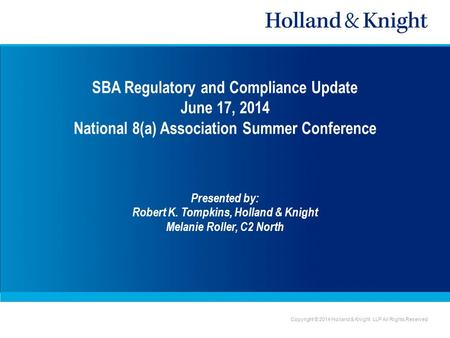 Copyright © 2014 Holland & Knight LLP All Rights Reserved SBA Regulatory and Compliance Update June 17, 2014 National 8(a) Association Summer Conference.