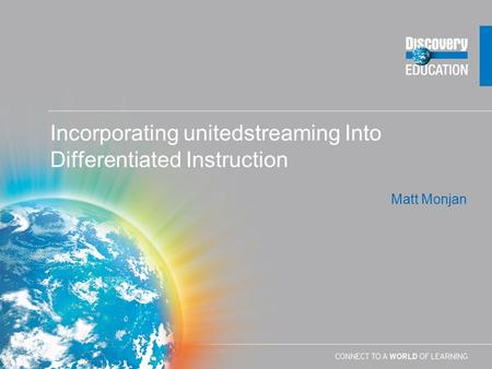 Matt Monjan Incorporating unitedstreaming Into Differentiated Instruction.