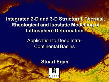Integrated 2-D and 3-D Structural, Thermal, Rheological and Isostatic Modelling of Lithosphere Deformation: Application to Deep Intra- Continental Basins.
