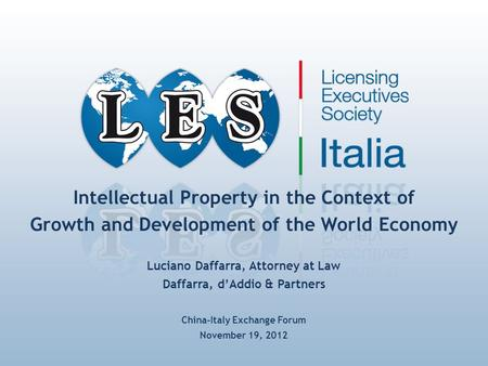 Intellectual Property in the Context of Growth and Development of the World Economy Luciano Daffarra, Attorney at Law Daffarra, d'Addio & Partners China-Italy.