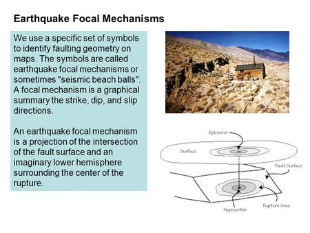 We use a specific set of symbols to identify faulting geometry on maps. The symbols are called earthquake focal mechanisms or sometimes seismic beach.