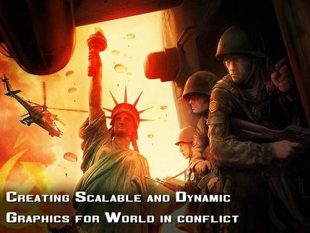 Creating Scalable and Dynamic Graphics for World in conflict.