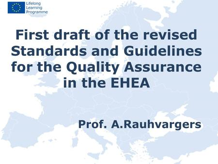 Prof. A.Rauhvargers First draft of the revised Standards and Guidelines for the Quality Assurance in the EHEA.