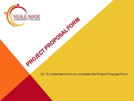 LO: To Understand how to complete the Project Proposal Form.