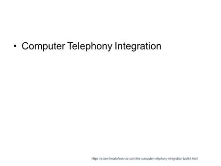 Computer Telephony Integration https://store.theartofservice.com/the-computer-telephony-integration-toolkit.html.