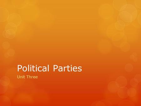 Political Parties Unit Three. The Purpose Section One.