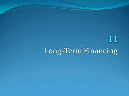 Long-Term Financing. Basics of Long-Term Financing.