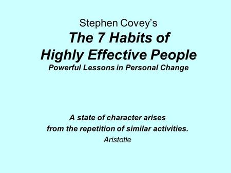 A state of character arises from the repetition of similar activities.