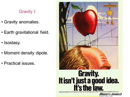 Gravity I: Gravity anomalies. Earth gravitational field. Isostasy. Moment density dipole. Practical issues.