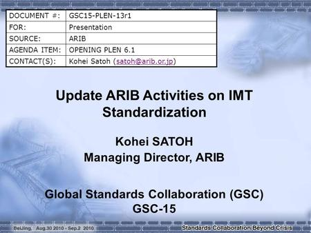 DOCUMENT #:GSC15-PLEN-13r1 FOR:Presentation SOURCE:ARIB AGENDA ITEM:OPENING PLEN 6.1 CONTACT(S):Kohei Satoh Update ARIB.