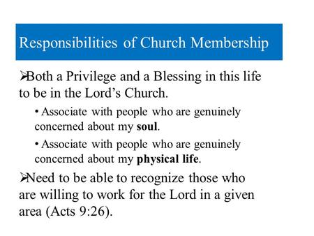 Responsibilities of Church Membership  Both a Privilege and a Blessing in this life to be in the Lord's Church. Associate with people who are genuinely.
