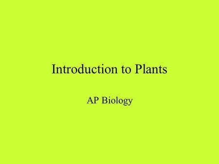 Introduction to Plants AP Biology Invading Land Conditions to overcome: buoyancy of water is missing, no longer bathed in a nutrient solution, air dries.