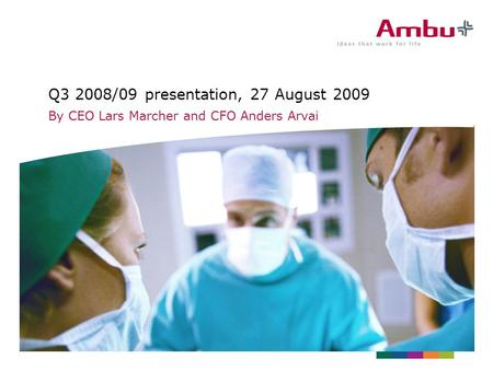 Q3 2008/09 presentation, 27 August 2009 By CEO Lars Marcher and CFO Anders Arvai.