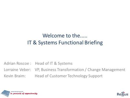 Welcome to the..... IT & Systems Functional Briefing Adrian Roscoe : Head of IT & Systems Lorraine Veber: VP, Business Transformation / Change Management.